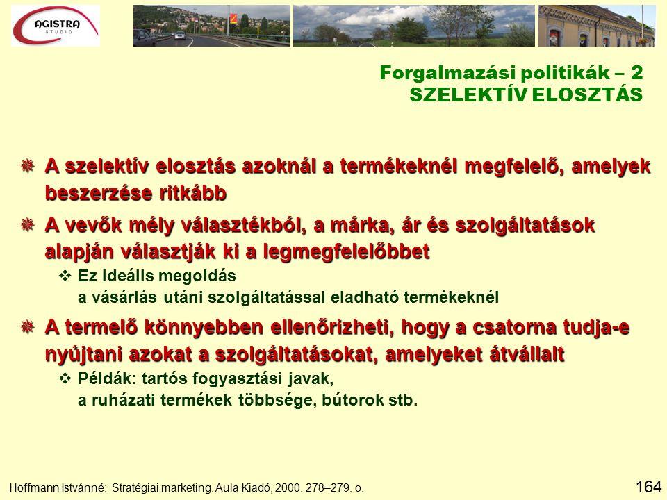 164 Hoffmann Istvánné: Stratégiai marketing. Aula Kiadó, 2000. 278–279. o.  A szelektív elosztás azoknál a termékeknél megfelelő, amelyek beszerzése