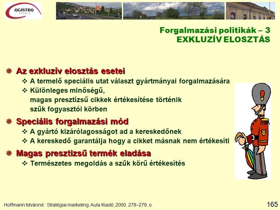 165 Hoffmann Istvánné: Stratégiai marketing. Aula Kiadó, 2000. 278–279. o.  Az exkluzív elosztás esetei vA termelő speciális utat választ gyártmányai