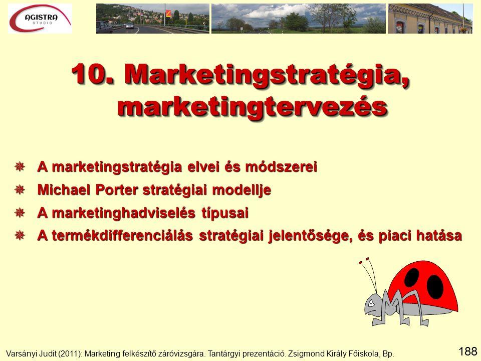 188 10. Marketingstratégia, marketingtervezés  A marketingstratégia elvei és módszerei  Michael Porter stratégiai modellje  A marketinghadviselés t
