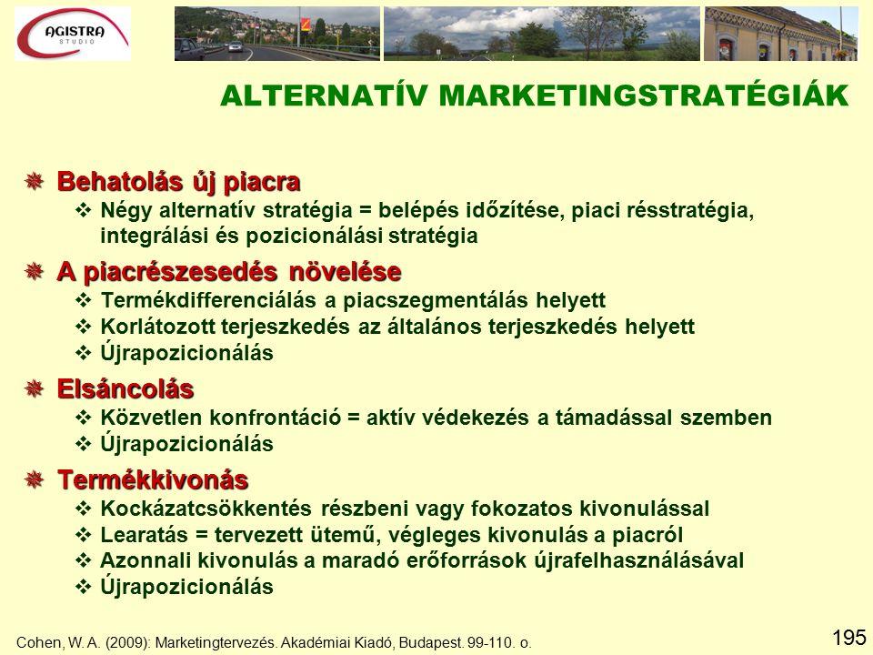 195  Behatolás új piacra vNégy alternatív stratégia = belépés időzítése, piaci résstratégia, integrálási és pozicionálási stratégia  A piacrészesedés növelése vTermékdifferenciálás a piacszegmentálás helyett vKorlátozott terjeszkedés az általános terjeszkedés helyett vÚjrapozicionálás  Elsáncolás vKözvetlen konfrontáció = aktív védekezés a támadással szemben vÚjrapozicionálás  Termékkivonás vKockázatcsökkentés részbeni vagy fokozatos kivonulással vLearatás = tervezett ütemű, végleges kivonulás a piacról vAzonnali kivonulás a maradó erőforrások újrafelhasználásával vÚjrapozicionálás ALTERNATÍV MARKETINGSTRATÉGIÁK Cohen, W.