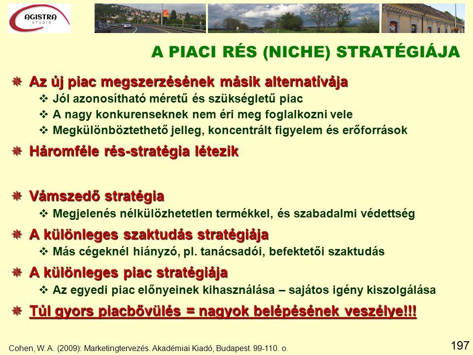 197  Az új piac megszerzésének másik alternatívája vJól azonosítható méretű és szükségletű piac vA nagy konkurenseknek nem éri meg foglalkozni vele vMegkülönböztethető jelleg, koncentrált figyelem és erőforrások  Háromféle rés-stratégia létezik  Vámszedő stratégia vMegjelenés nélkülözhetetlen termékkel, és szabadalmi védettség  A különleges szaktudás stratégiája vMás cégeknél hiányzó, pl.