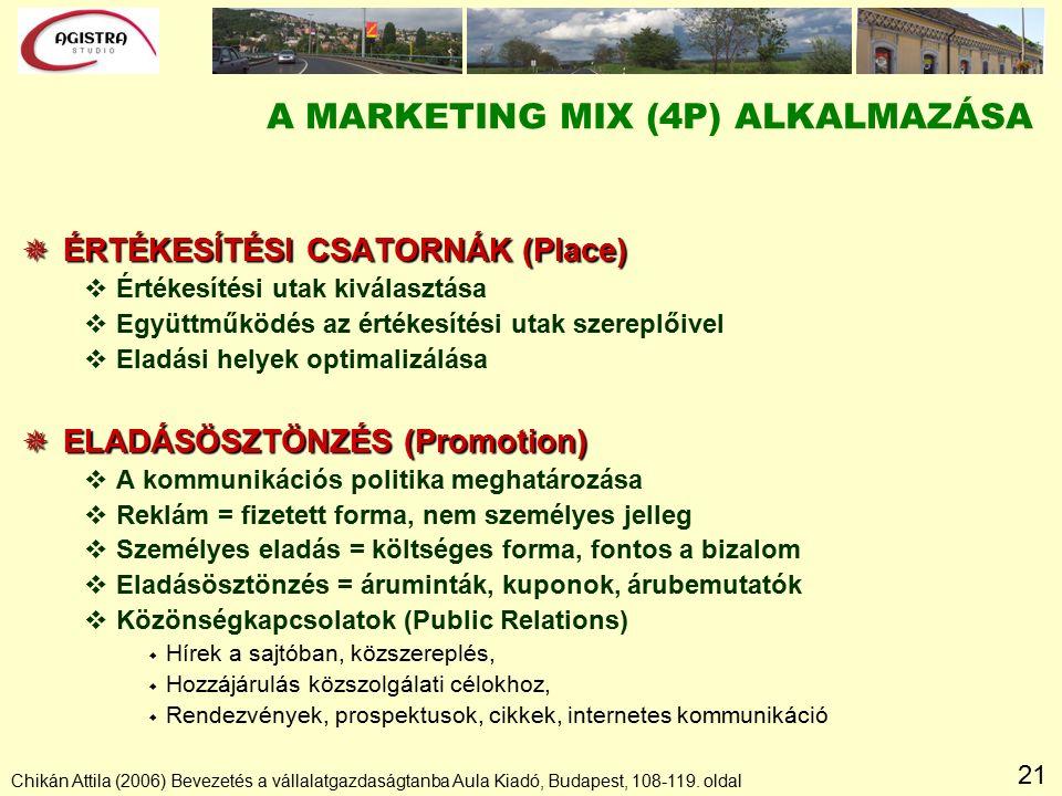 21 Chikán Attila (2006) Bevezetés a vállalatgazdaságtanba Aula Kiadó, Budapest, 108-119. oldal A MARKETING MIX (4P) ALKALMAZÁSA  ÉRTÉKESÍTÉSI CSATORN