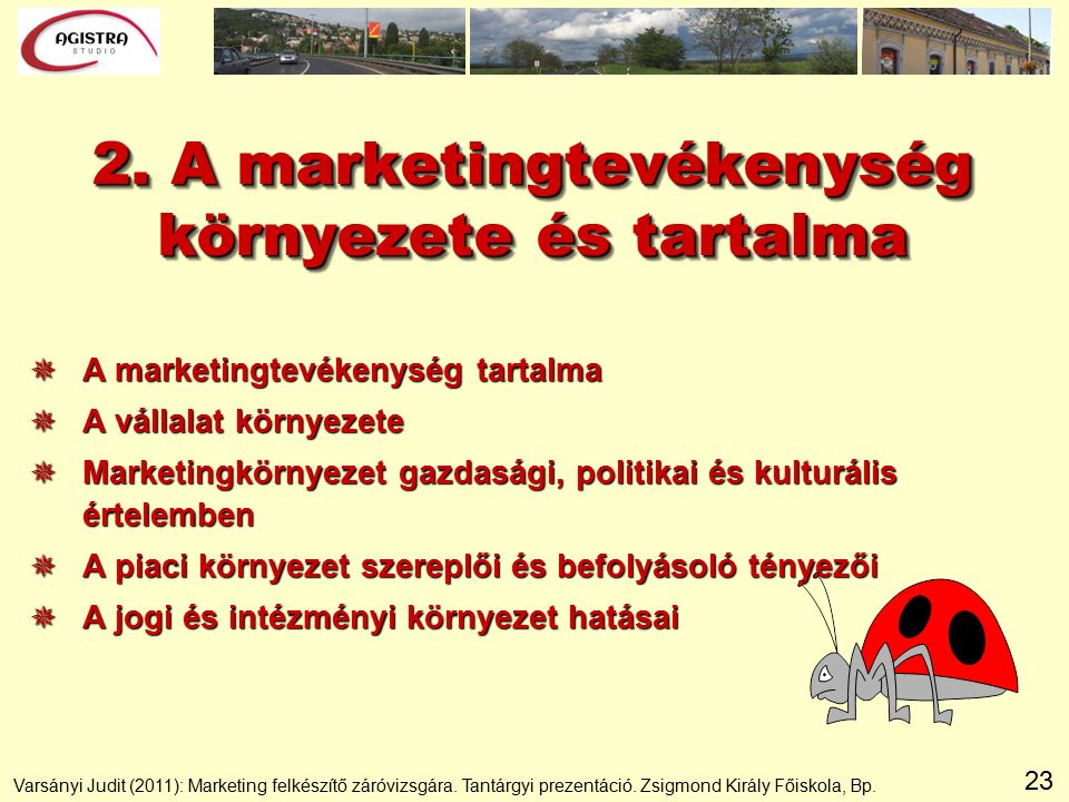 23 2. A marketingtevékenység környezete és tartalma  A marketingtevékenység tartalma  A vállalat környezete  Marketingkörnyezet gazdasági, politika