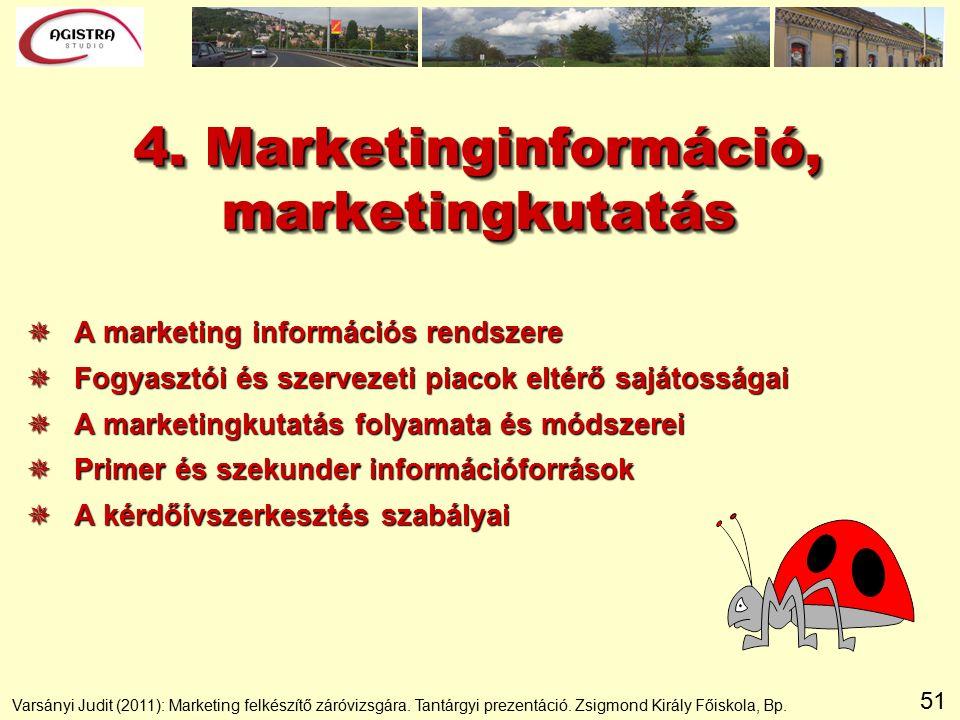 51 4. Marketinginformáció, marketingkutatás  A marketing információs rendszere  Fogyasztói és szervezeti piacok eltérő sajátosságai  A marketingkut