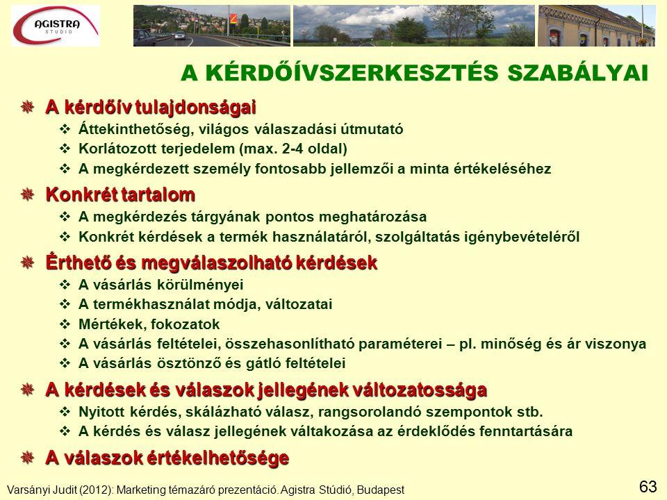 63 Varsányi Judit (2012): Marketing témazáró prezentáció. Agistra Stúdió, Budapest A KÉRDŐÍVSZERKESZTÉS SZABÁLYAI  A kérdőív tulajdonságai vÁttekinth