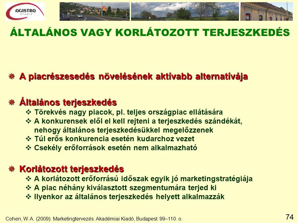 74  A piacrészesedés növelésének aktívabb alternatívája  Általános terjeszkedés vTörekvés nagy piacok, pl.