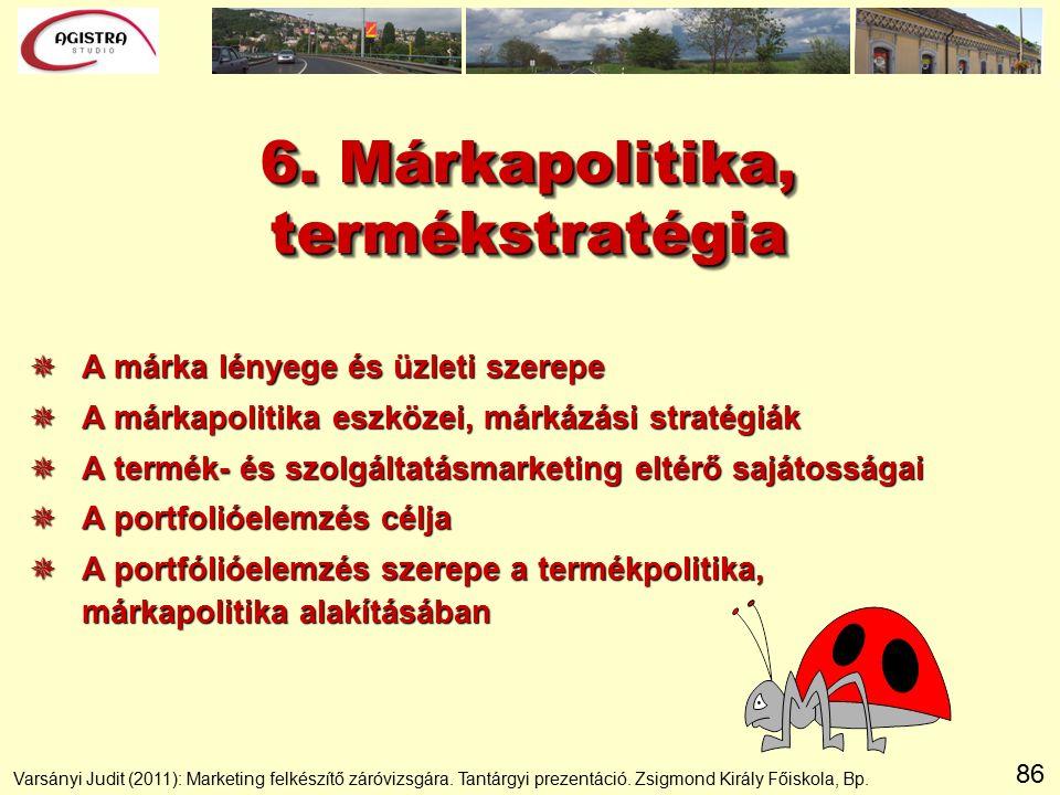 86 6. Márkapolitika, termékstratégia  A márka lényege és üzleti szerepe  A márkapolitika eszközei, márkázási stratégiák  A termék- és szolgáltatásm
