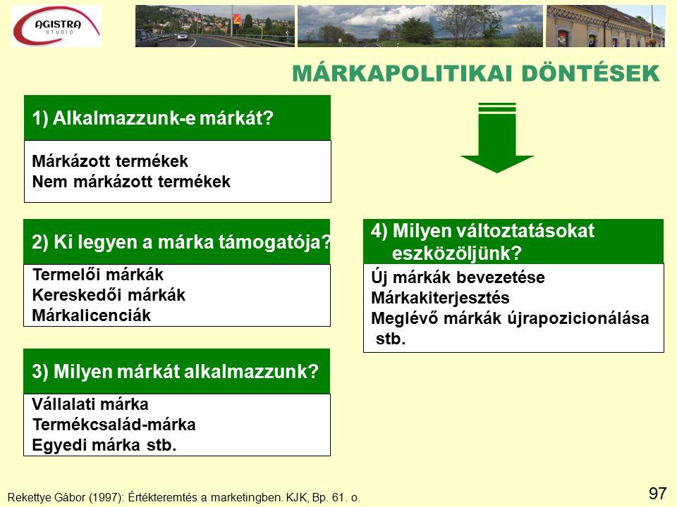 97 MÁRKAPOLITIKAI DÖNTÉSEK Rekettye Gábor (1997): Értékteremtés a marketingben. KJK, Bp. 61. o. Márkázott termékek Nem márkázott termékek 1) Alkalmazz