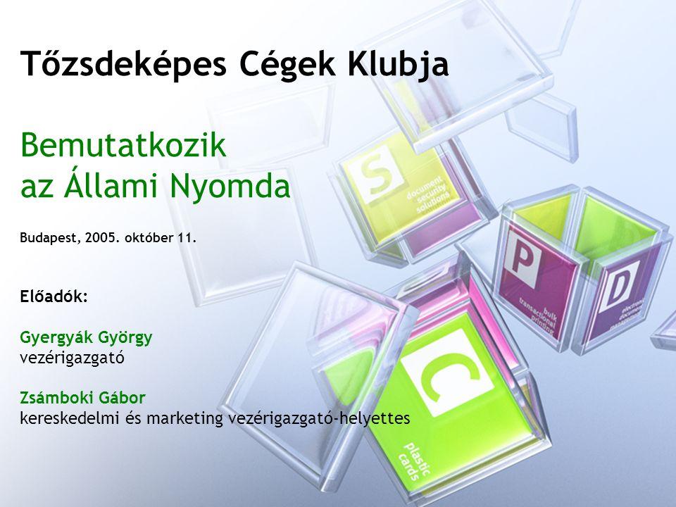 Tőzsdeképes Cégek Klubja Bemutatkozik az Állami Nyomda Budapest, 2005.