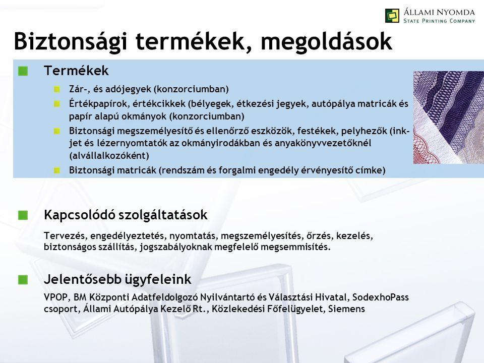 Biztonsági termékek, megoldások Termékek Zár-, és adójegyek (konzorciumban) Értékpapírok, értékcikkek (bélyegek, étkezési jegyek, autópálya matricák és papír alapú okmányok (konzorciumban) Biztonsági megszemélyesítő és ellenőrző eszközök, festékek, pelyhezők (ink- jet és lézernyomtatók az okmányirodákban és anyakönyvvezetőknél (alvállalkozóként) Biztonsági matricák (rendszám és forgalmi engedély érvényesítő címke) Kapcsolódó szolgáltatások Tervezés, engedélyeztetés, nyomtatás, megszemélyesítés, őrzés, kezelés, biztonságos szállítás, jogszabályoknak megfelelő megsemmisítés.