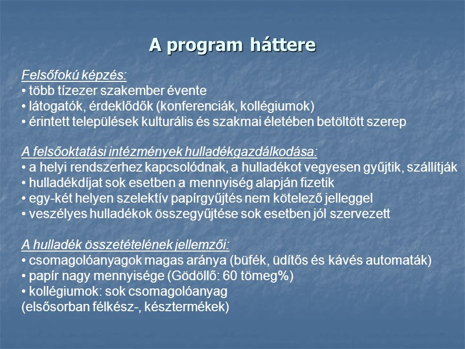 A program háttere Felsőfokú képzés: több tízezer szakember évente látogatók, érdeklődők (konferenciák, kollégiumok) érintett települések kulturális és