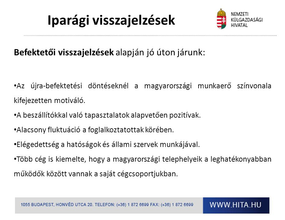 Iparági visszajelzések Befektetői visszajelzések alapján jó úton járunk: Az újra-befektetési döntéseknél a magyarországi munkaerő színvonala kifejezetten motiváló.