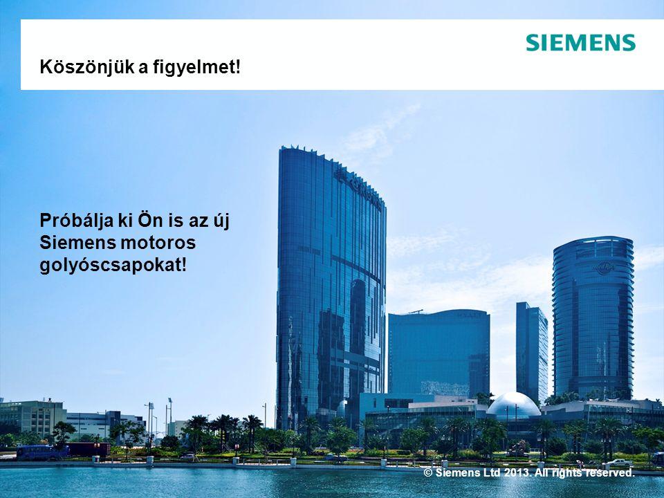© Siemens Ltd 2013. All rights reserved. Köszönjük a figyelmet.
