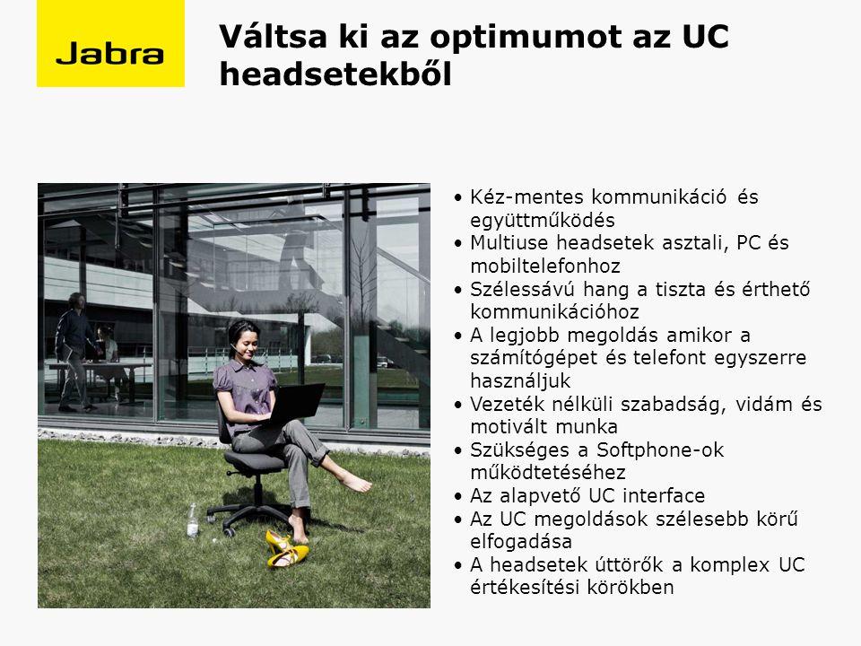 Kéz-mentes kommunikáció és együttműködés Multiuse headsetek asztali, PC és mobiltelefonhoz Szélessávú hang a tiszta és érthető kommunikációhoz A legjobb megoldás amikor a számítógépet és telefont egyszerre használjuk Vezeték nélküli szabadság, vidám és motivált munka Szükséges a Softphone-ok működtetéséhez Az alapvető UC interface Az UC megoldások szélesebb körű elfogadása A headsetek úttörők a komplex UC értékesítési körökben Váltsa ki az optimumot az UC headsetekből