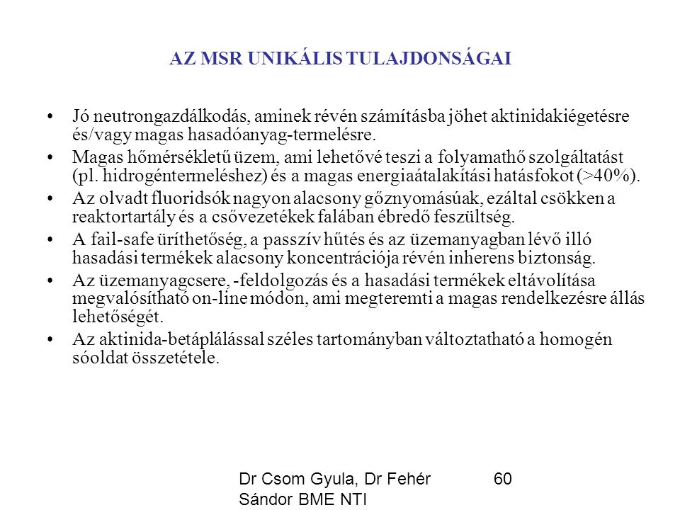 Dr Csom Gyula, Dr Fehér Sándor BME NTI 60 AZ MSR UNIKÁLIS TULAJDONSÁGAI Jó neutrongazdálkodás, aminek révén számításba jöhet aktinidakiégetésre és/vagy magas hasadóanyag-termelésre.