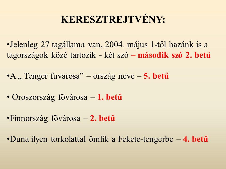 """KERESZTREJTVÉNY: Jelenleg 27 tagállama van, 2004. május 1-től hazánk is a tagországok közé tartozik - két szó – második szó 2. betű A """" Tenger fuvaros"""