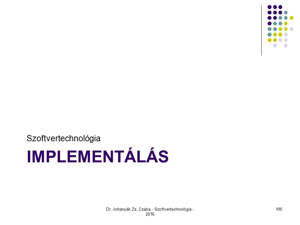 IMPLEMENTÁLÁS Szoftvertechnológia Dr. Johanyák Zs. Csaba - Szoftvertechnológia - 2016 190