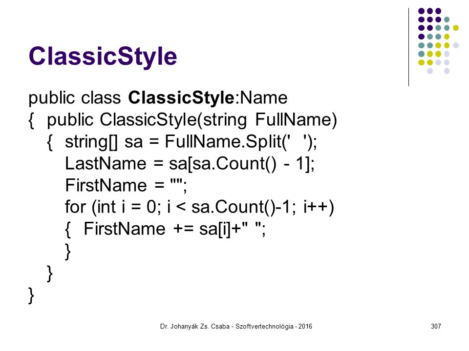 ClassicStyle public class ClassicStyle:Name {public ClassicStyle(string FullName) {string[] sa = FullName.Split( ); LastName = sa[sa.Count() - 1]; FirstName = ; for (int i = 0; i < sa.Count()-1; i++) {FirstName += sa[i]+ ; } Dr.