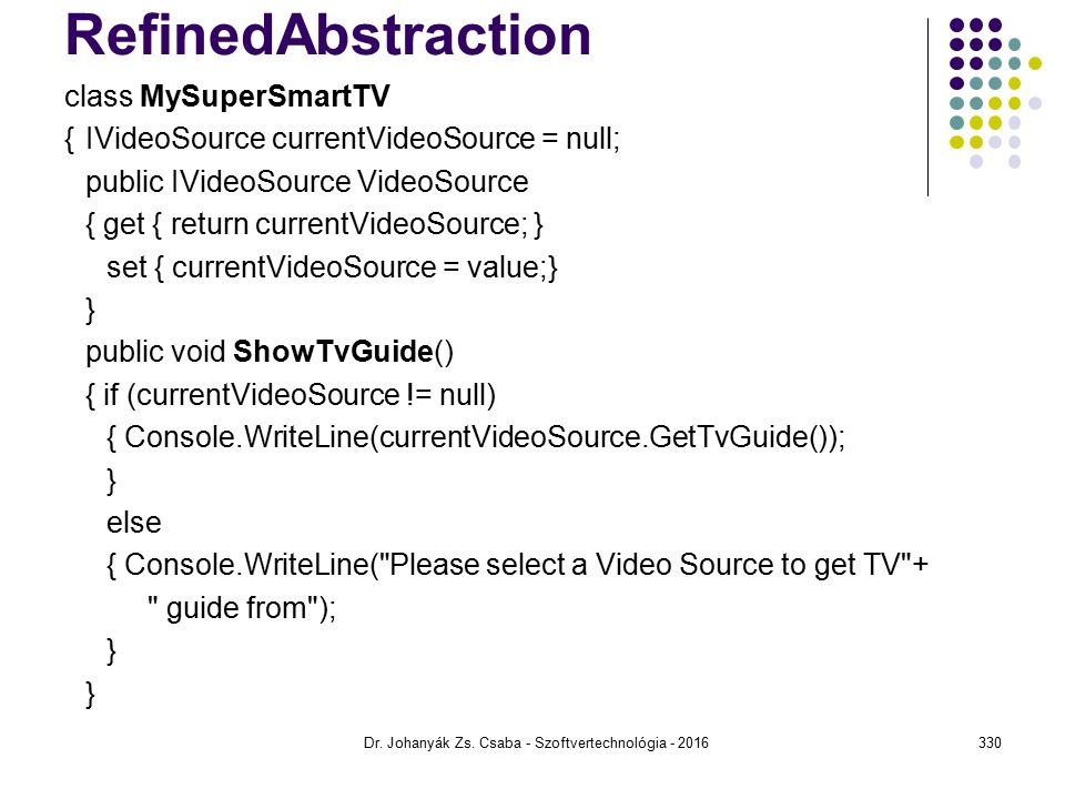 RefinedAbstraction class MySuperSmartTV {IVideoSource currentVideoSource = null; public IVideoSource VideoSource { get { return currentVideoSource; }
