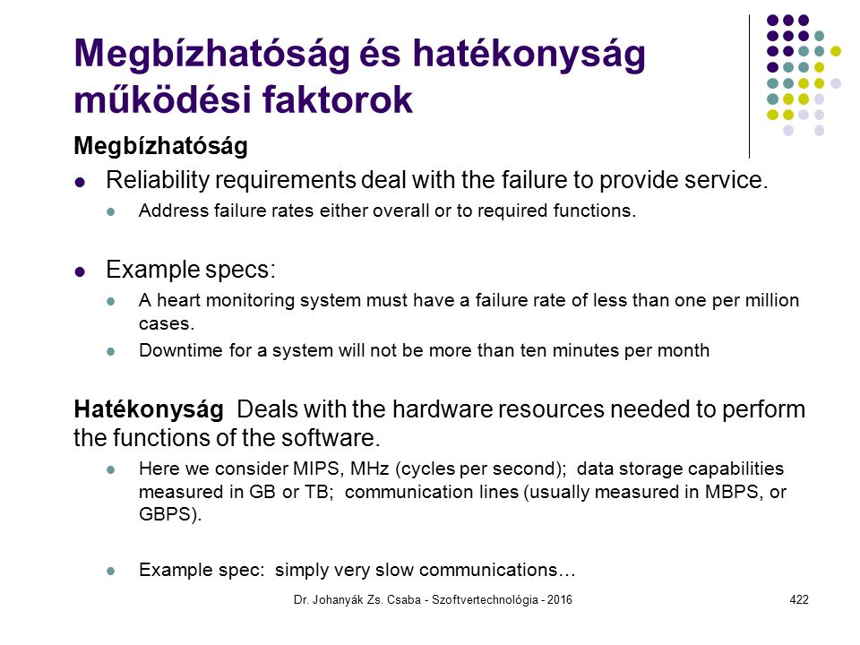 Megbízhatóság és hatékonyság működési faktorok Megbízhatóság Reliability requirements deal with the failure to provide service.