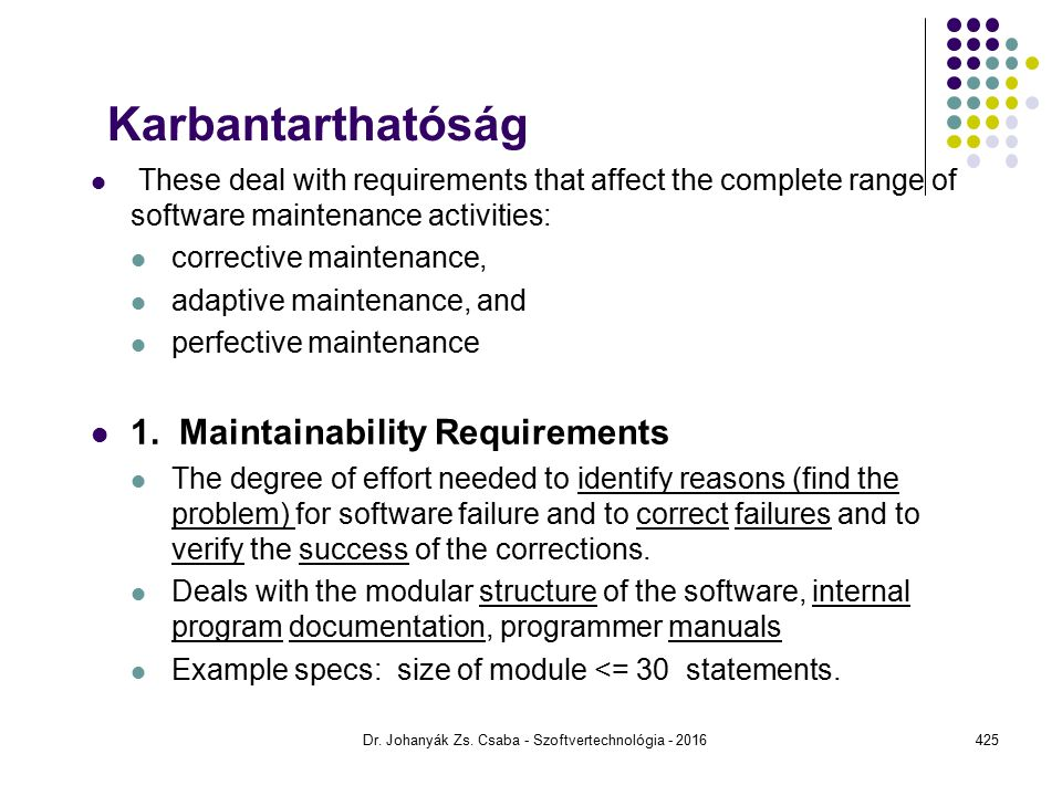 Karbantarthatóság These deal with requirements that affect the complete range of software maintenance activities: corrective maintenance, adaptive maintenance, and perfective maintenance 1.