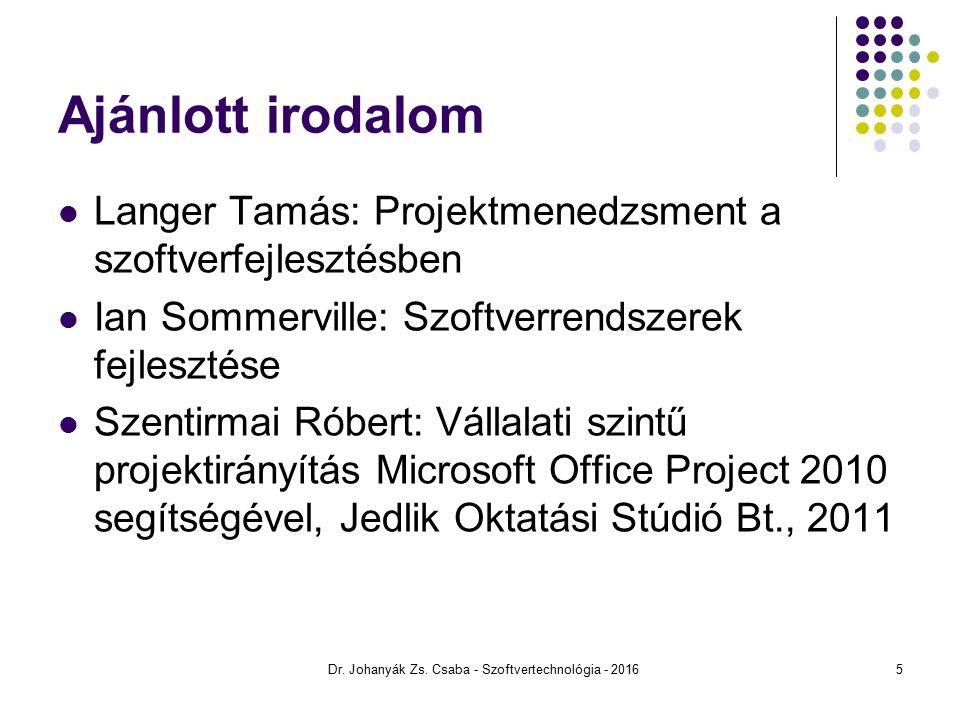 Ajánlott irodalom Langer Tamás: Projektmenedzsment a szoftverfejlesztésben Ian Sommerville: Szoftverrendszerek fejlesztése Szentirmai Róbert: Vállalati szintű projektirányítás Microsoft Office Project 2010 segítségével, Jedlik Oktatási Stúdió Bt., 2011 Dr.
