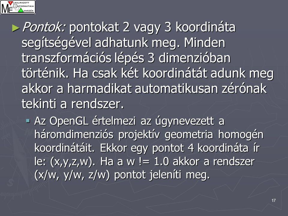 17 ► Pontok: pontokat 2 vagy 3 koordináta segítségével adhatunk meg.