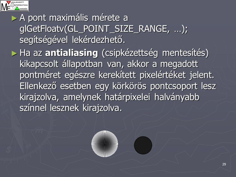 29 ► A pont maximális mérete a glGetFloatv(GL_POINT_SIZE_RANGE, …); segítségével lekérdezhető.
