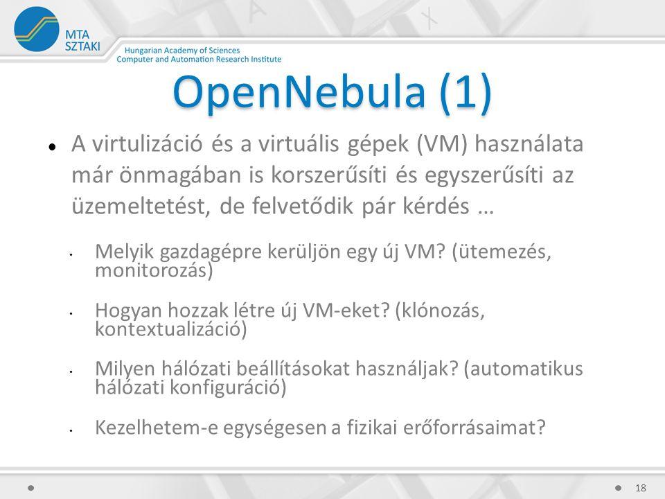 OpenNebula (1) A virtulizáció és a virtuális gépek (VM) használata már önmagában is korszerűsíti és egyszerűsíti az üzemeltetést, de felvetődik pár kérdés … Melyik gazdagépre kerüljön egy új VM.