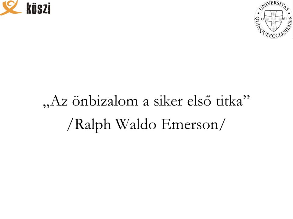 """Az önbizalom a siker első titka /Ralph Waldo Emerson/"