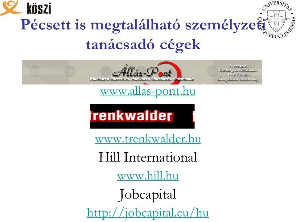 Pécsett is megtalálható személyzeti tanácsadó cégek www.allas-pont.hu www.trenkwalder.hu Hill International www.hill.hu Jobcapital http://jobcapital.eu/hu