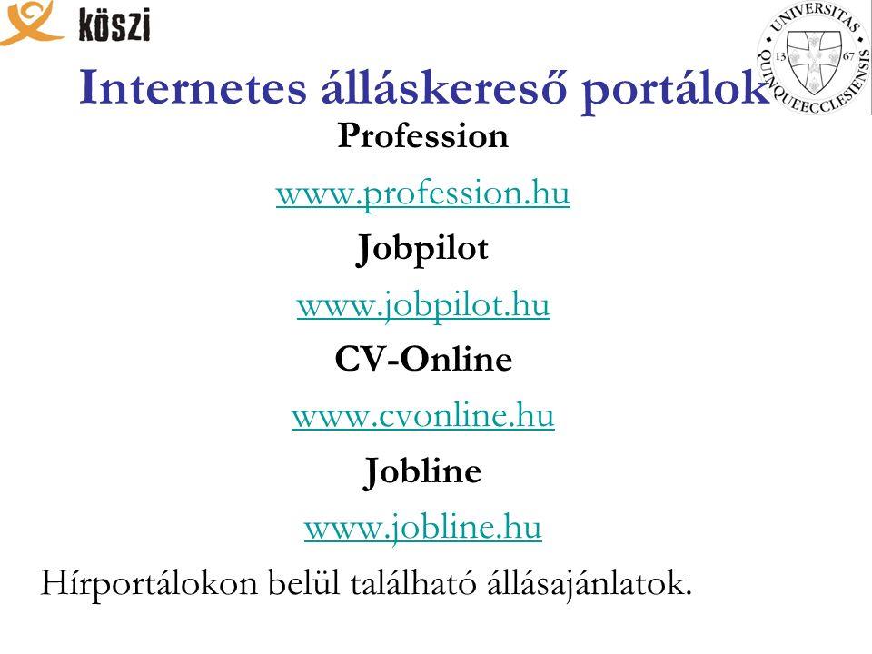 Internetes álláskereső portálok Profession www.profession.hu Jobpilot www.jobpilot.hu CV-Online www.cvonline.hu Jobline www.jobline.hu Hírportálokon belül található állásajánlatok.