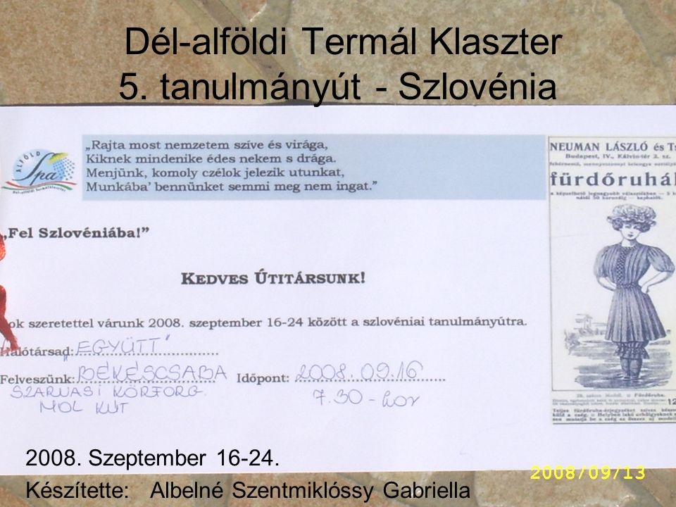 Dél-alföldi Termál Klaszter 5. tanulmányút - Szlovénia 2008. Szeptember 16-24. Készítette: Albelné Szentmiklóssy Gabriella