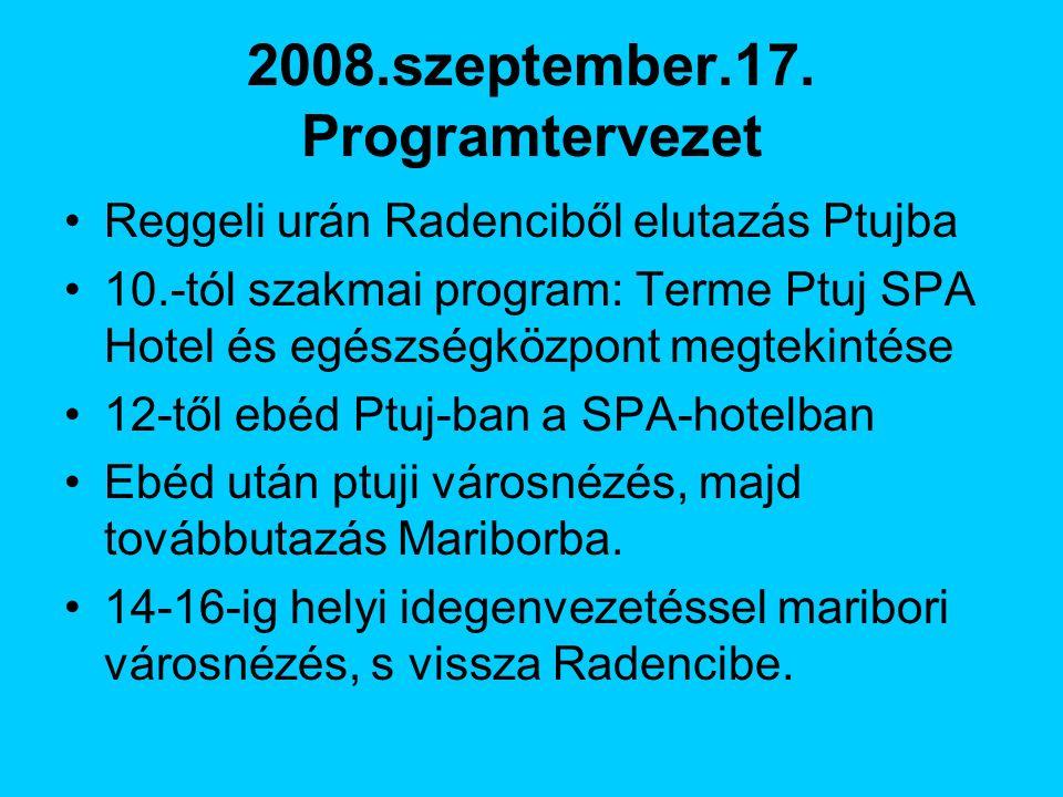 2008.szeptember.17. Programtervezet Reggeli urán Radenciből elutazás Ptujba 10.-tól szakmai program: Terme Ptuj SPA Hotel és egészségközpont megtekint