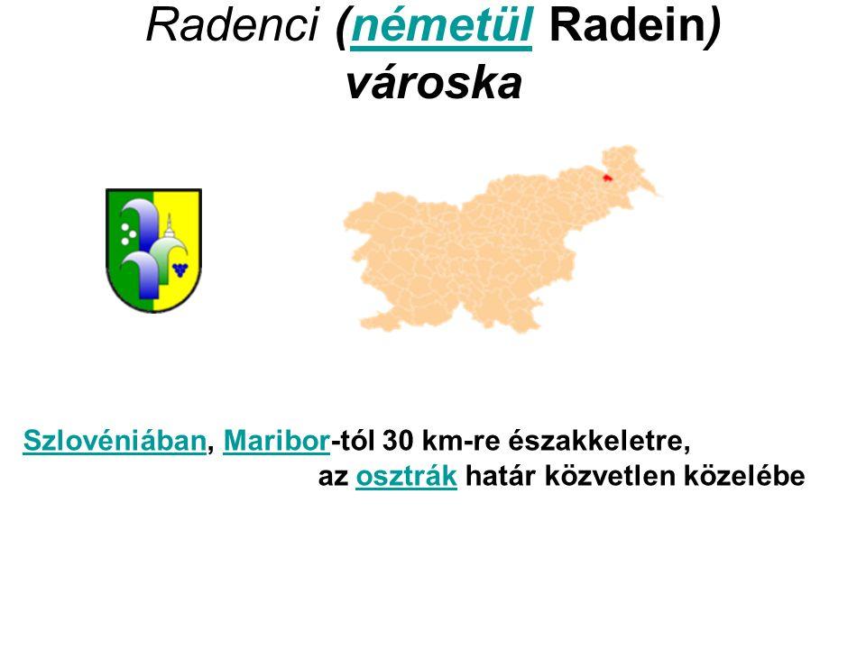 Radenci (németül Radein) városkanémetül SzlovéniábanSzlovéniában, Maribor-tól 30 km-re északkeletre,Maribor az osztrák határ közvetlen közelébeosztrák