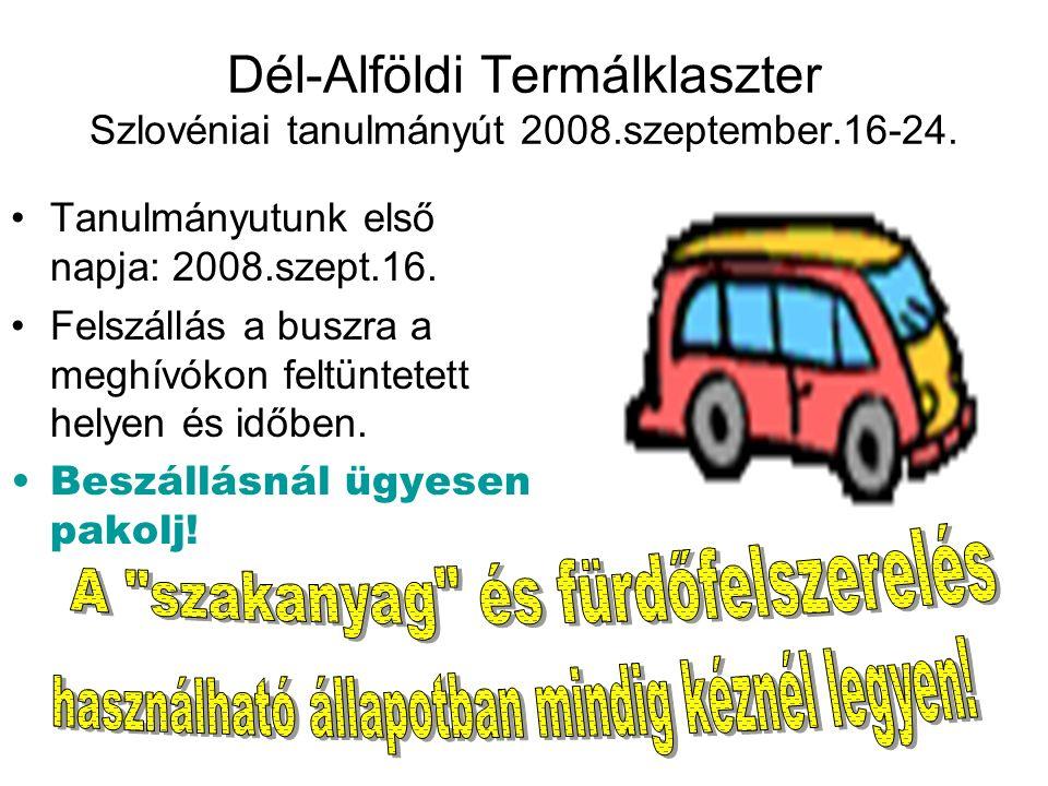 Dél-Alföldi Termálklaszter Szlovéniai tanulmányút 2008.szeptember.16-24. Tanulmányutunk első napja: 2008.szept.16. Felszállás a buszra a meghívókon fe