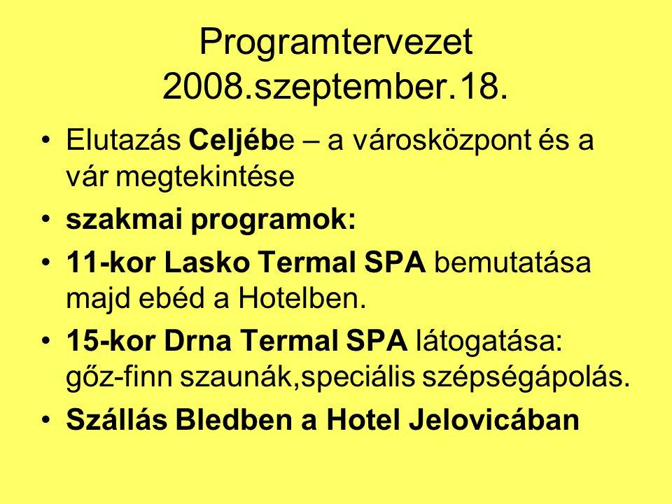 Programtervezet 2008.szeptember.18. Elutazás Celjébe – a városközpont és a vár megtekintése szakmai programok: 11-kor Lasko Termal SPA bemutatása majd