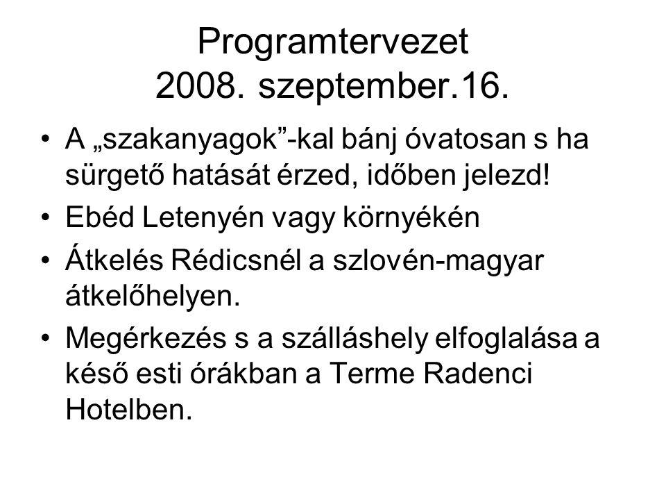 """Programtervezet 2008. szeptember.16. A """"szakanyagok""""-kal bánj óvatosan s ha sürgető hatását érzed, időben jelezd! Ebéd Letenyén vagy környékén Átkelés"""