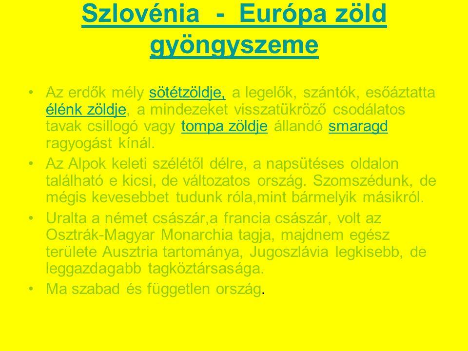 Szlovénia - Európa zöld gyöngyszeme Az erdők mély sötétzöldje, a legelők, szántók, esőáztatta élénk zöldje, a mindezeket visszatükröző csodálatos tavak csillogó vagy tompa zöldje állandó smaragd ragyogást kínál.