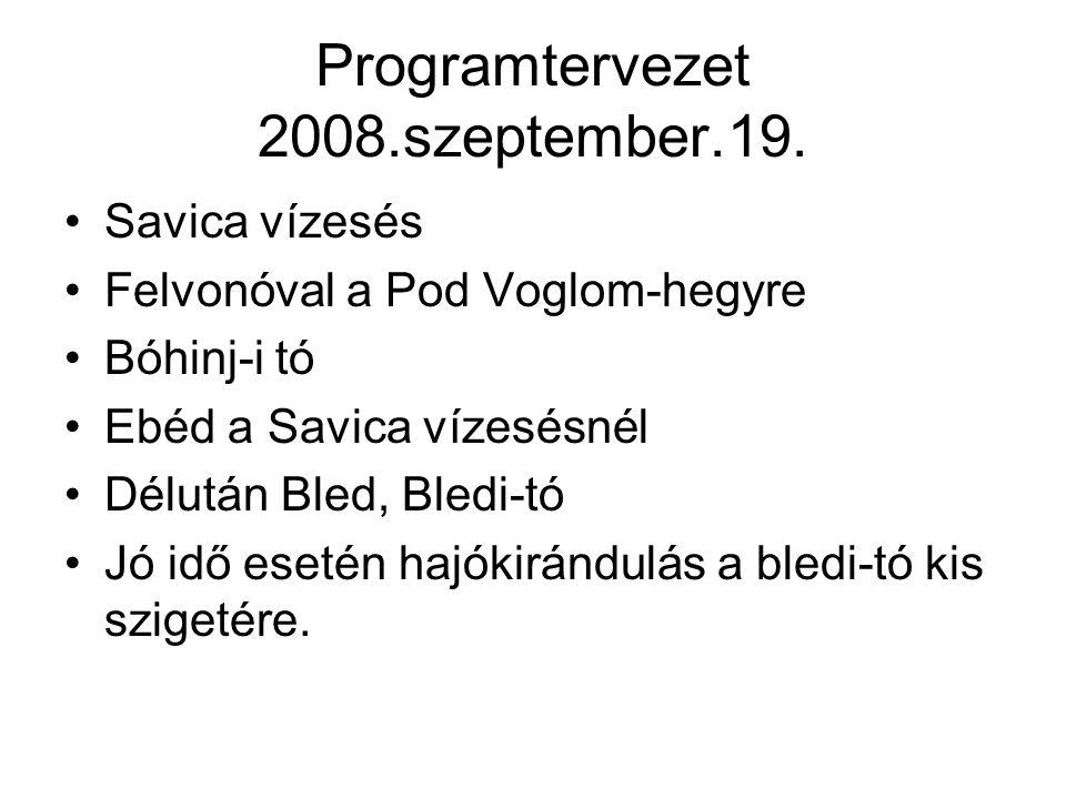 Programtervezet 2008.szeptember.19. Savica vízesés Felvonóval a Pod Voglom-hegyre Bóhinj-i tó Ebéd a Savica vízesésnél Délután Bled, Bledi-tó Jó idő e