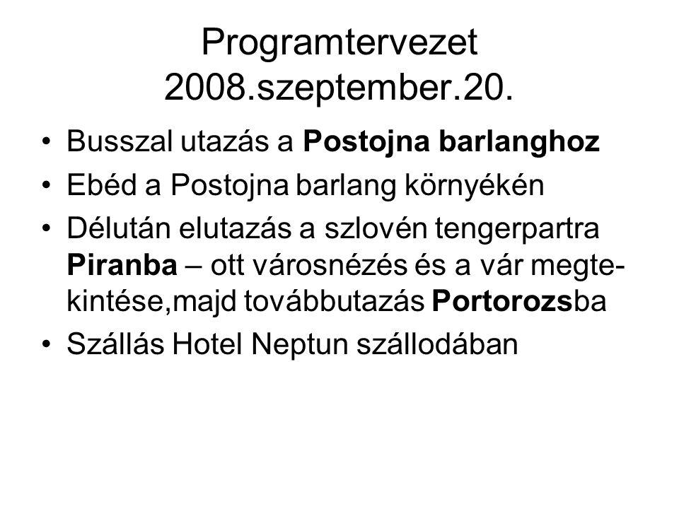 Programtervezet 2008.szeptember.20. Busszal utazás a Postojna barlanghoz Ebéd a Postojna barlang környékén Délután elutazás a szlovén tengerpartra Pir