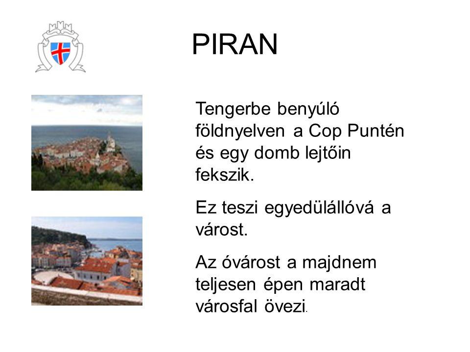 PIRAN Tengerbe benyúló földnyelven a Cop Puntén és egy domb lejtőin fekszik. Ez teszi egyedülállóvá a várost. Az óvárost a majdnem teljesen épen marad