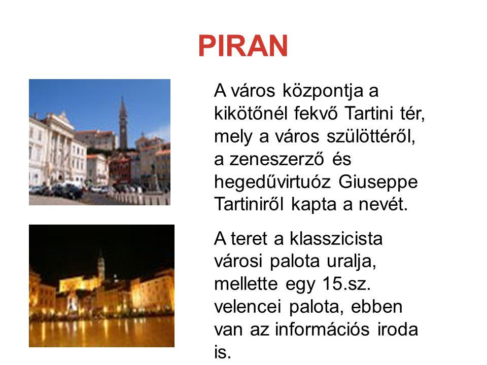PIRAN A város központja a kikötőnél fekvő Tartini tér, mely a város szülöttéről, a zeneszerző és hegedűvirtuóz Giuseppe Tartiniről kapta a nevét.