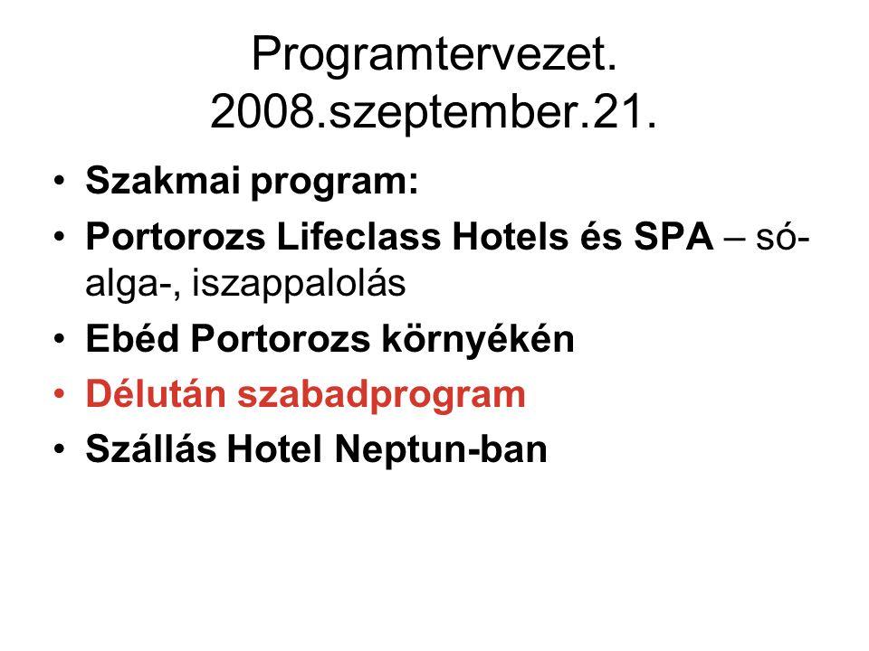 Programtervezet. 2008.szeptember.21. Szakmai program: Portorozs Lifeclass Hotels és SPA – só- alga-, iszappalolás Ebéd Portorozs környékén Délután sza