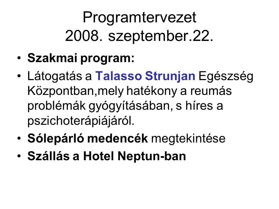Programtervezet 2008. szeptember.22. Szakmai program: Látogatás a Talasso Strunjan Egészség Központban,mely hatékony a reumás problémák gyógyításában,