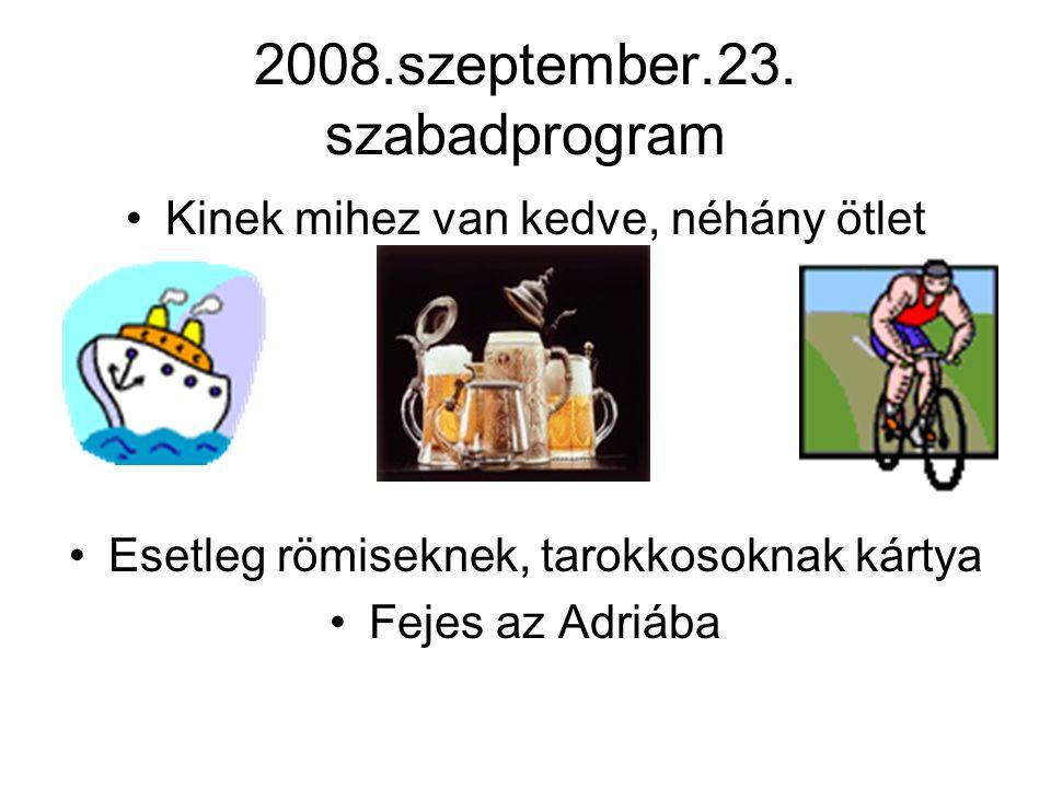 2008.szeptember.23. szabadprogram Kinek mihez van kedve, néhány ötlet Esetleg römiseknek, tarokkosoknak kártya Fejes az Adriába