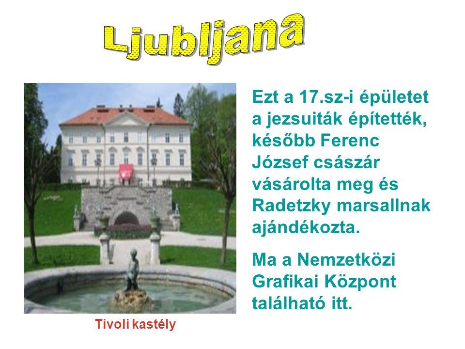 Tivoli kastély Ezt a 17.sz-i épületet a jezsuiták építették, később Ferenc József császár vásárolta meg és Radetzky marsallnak ajándékozta.