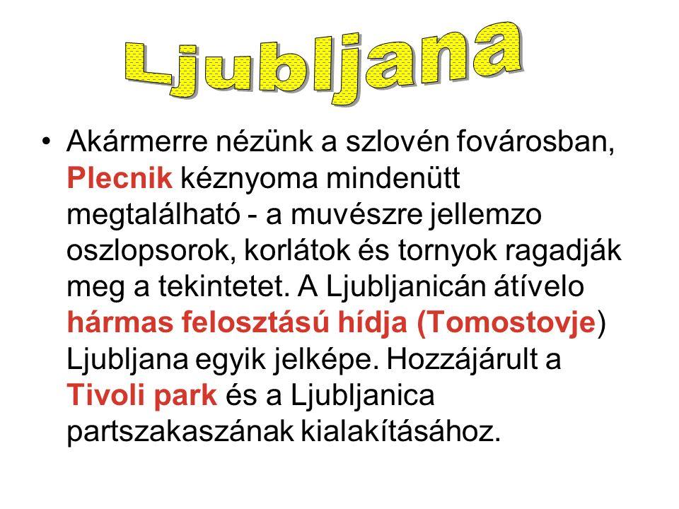 Akármerre nézünk a szlovén fovárosban, Plecnik kéznyoma mindenütt megtalálható - a muvészre jellemzo oszlopsorok, korlátok és tornyok ragadják meg a tekintetet.