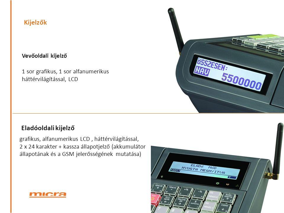 Kijelzők Vevőoldali kijelző 1 sor grafikus, 1 sor alfanumerikus háttérvilágítással, LCD Eladóoldali kijelző grafikus, alfanumerikus LCD, háttérvilágítással, 2 x 24 karakter + kassza állapotjelző (akkumulátor állapotának és a GSM jelerősségének mutatása)