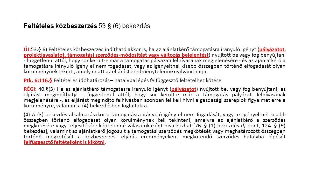 Feltételes közbeszerzés 53.§ (6) bekezdés ÚJ:53.§ 6) Feltételes közbeszerzés indítható akkor is, ha az ajánlatkérő támogatásra irányuló igényt (pályáz